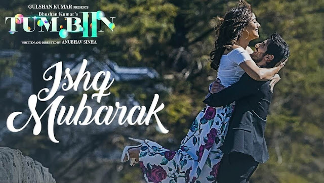 Ishq Mubarak by Arijit Singh from movie Tum Bin 2 starring Neha Sharma, Aditya Seal, Ashim Gulati