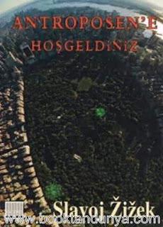 Slavoj Zizek - Antroposen'e Hoşgeldiniz (Tin Kemiktir Serisi 4. Kitap)