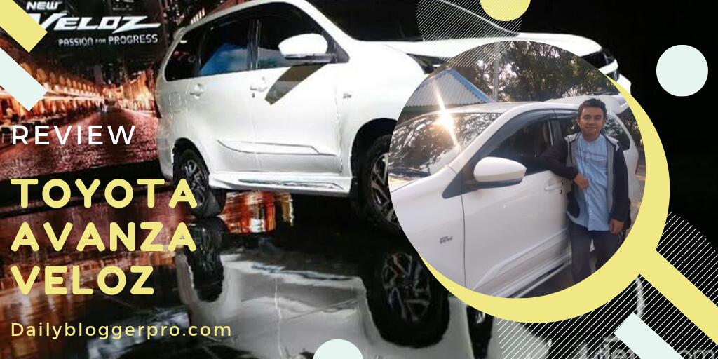 Review Toyota Avanza Veloz 2019; Mobil Idaman Keluarga Yang Nyaman Dan Sporty