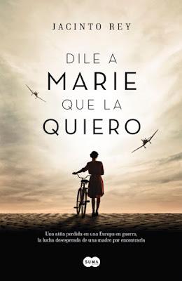 LIBRO - Dile a Marie que la quiero : Jacinto Rey (Suma de Letras - 9 Junio 2016) NOVELA HISTORICA Edición papel & digital ebook kindle Comprar en Amazon España