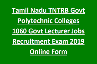 Tamil Nadu TNTRB Govt Polytechnic Colleges 1060 Govt Lecturer Jobs Recruitment Exam Notification 2019 Online Form
