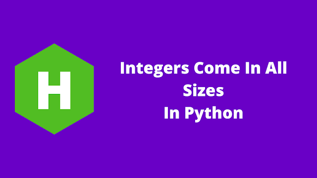 HackerRank Integers Come In All Sizes in python problem solution