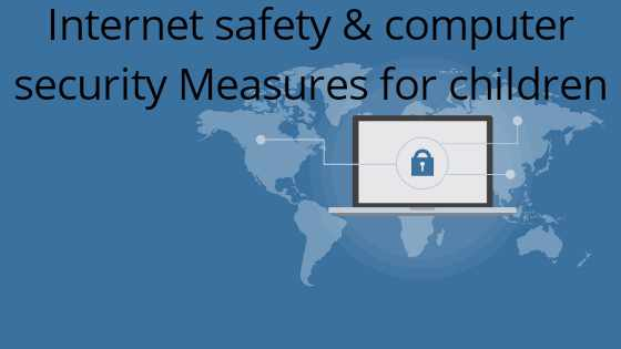 Internet safety & computer security Measures for children in 2020