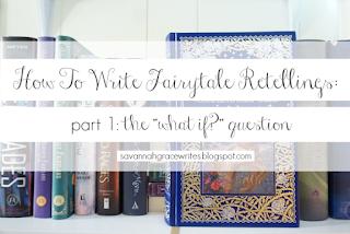 http://savannahgracewrites.blogspot.com/2018/05/how-to-write-fairytale-retellings-what.html