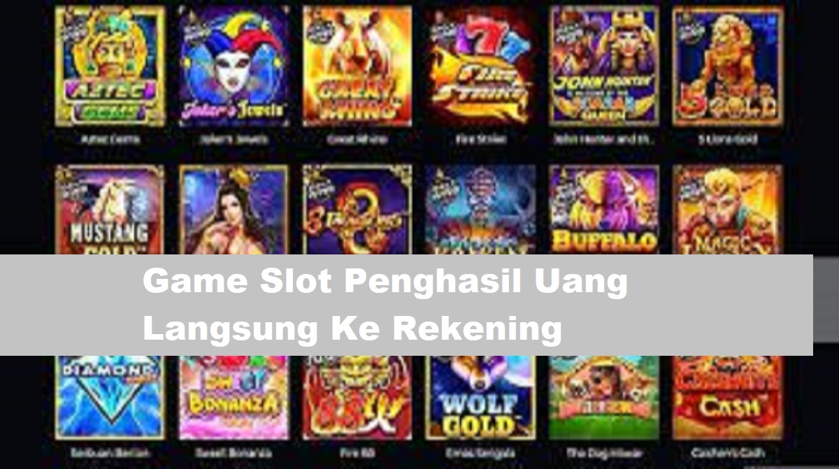 Game Slot Penghasil Uang Langsung ke Rekening