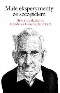 Małe eksperymenty ze szczęściem. Sekretny dziennik Hendrika Groena lat 83 i 1/4 - Hendrik Groen