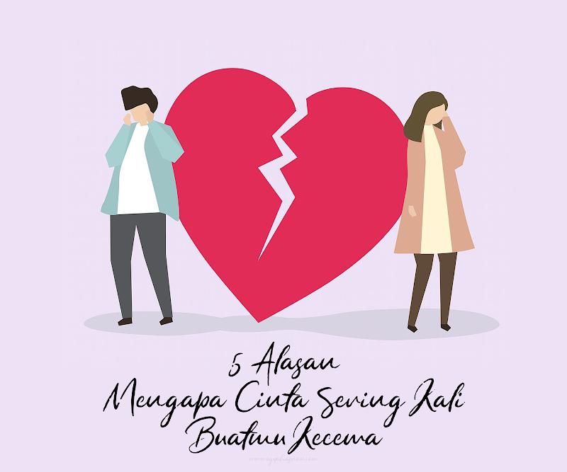 5 Alasan Mengapa Cinta Sering Kali Buatmu Kecewa