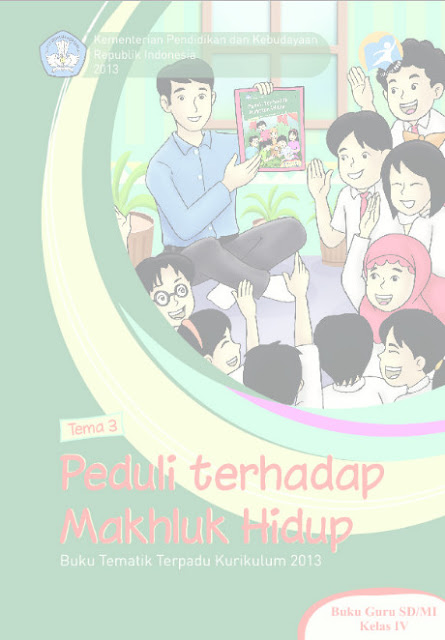 Download Buku Guru Kurikulum 2013 SD Kelas 4 Tema 3, Peduli Terhadap Makhluk Hidup