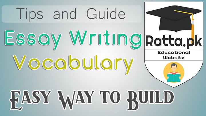 Easy Way to Build Vocabulary for Eassay Writing - Tips and Guide