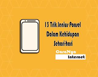 13 Trik Jenius Ponsel Dalam Kehidupan Sehari-hari