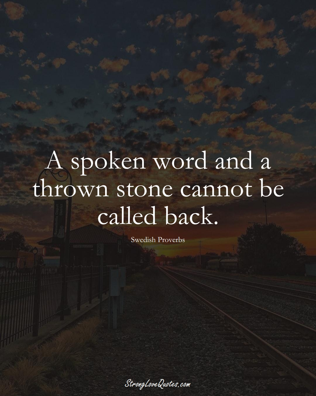 A spoken word and a thrown stone cannot be called back. (Swedish Sayings);  #EuropeanSayings