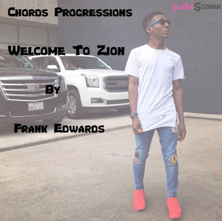 Chords Progressions: Welcome To Zion-Frank Edwards - SolfaScorer