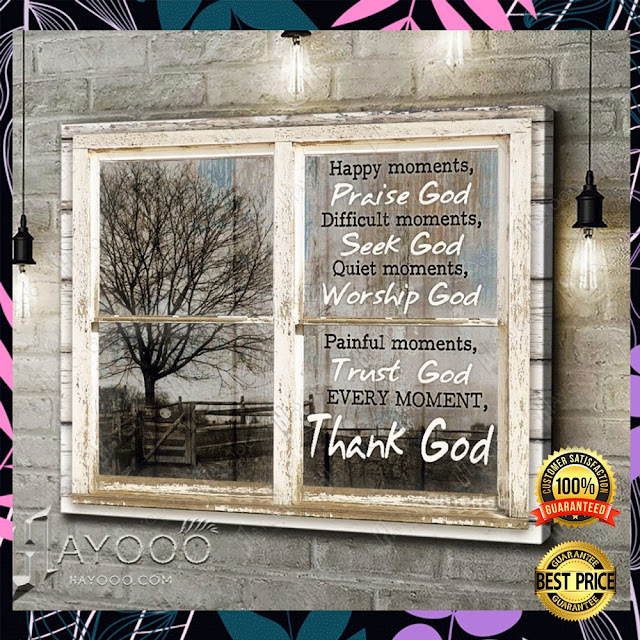 [Sale off] HAPPY MOMENTS PRAISE GOD DIFFICULT MOMENTS SEEK GOD CANVAS