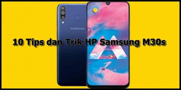 Inilah sepuluh tips dan trik HP Samsung M 10 Tips dan Trik HP Samsung M30s
