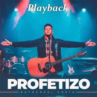 Baixar Música Gospel Profetizo (Playback) - Nathanael Costa Mp3