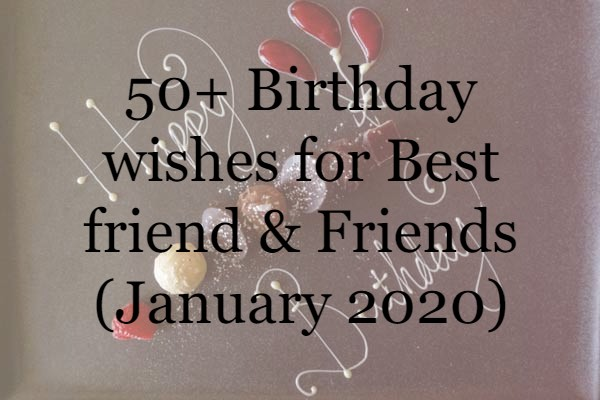 50+ Birthday wishes for Best friend & Friends (February 2020)