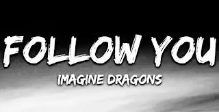 IMAGINE DRAGONS - FOLLOW YOU LYRICS