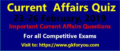Current Affairs Quiz: 23-26 February 2019