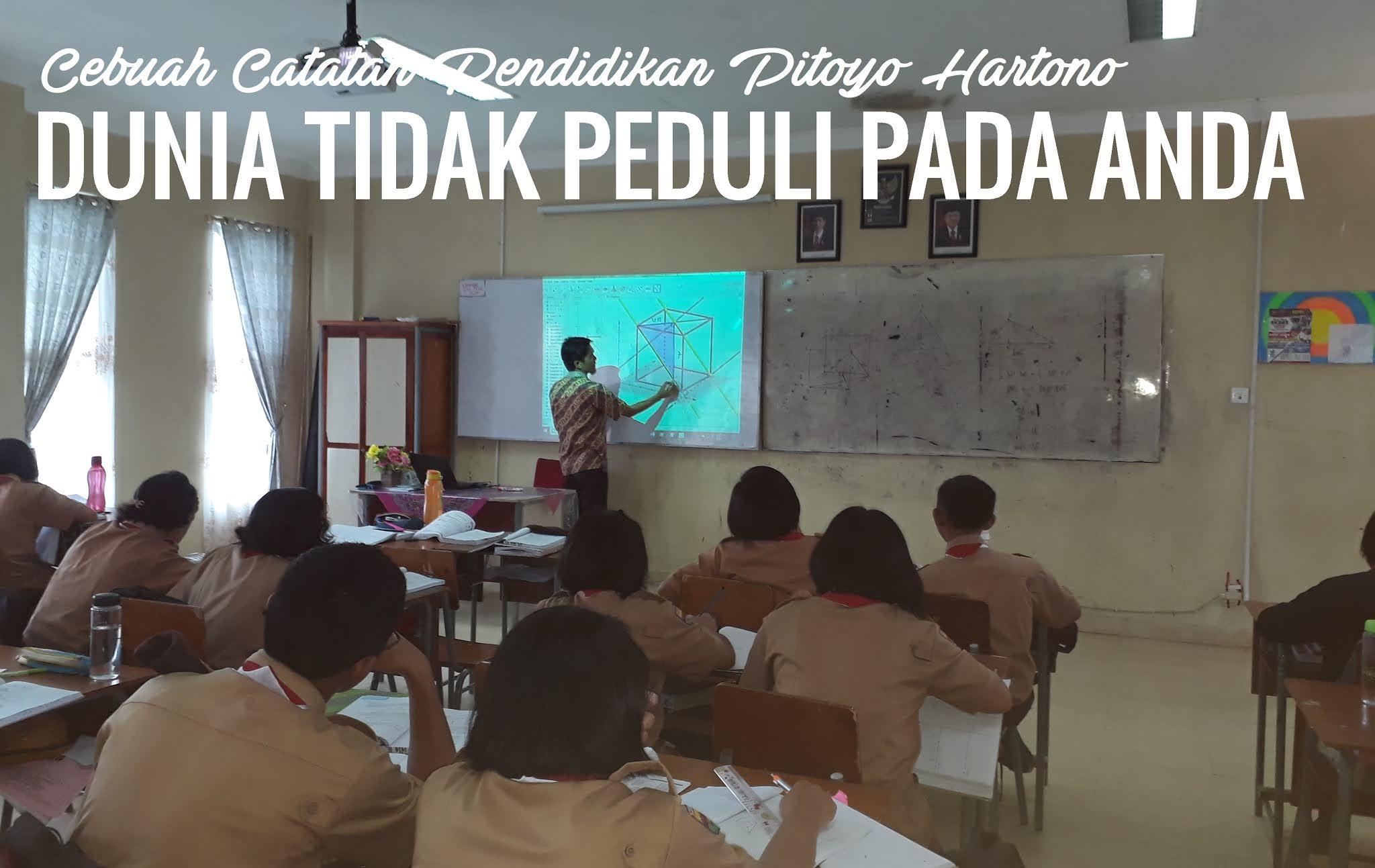 Sebuah Catatan Pendidikan Pitoyo Hartono, Dunia Tidak Peduli Pada Anda