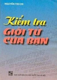 Kiểm Tra Giới Từ Của Bạn - Nguyễn Thị Chi