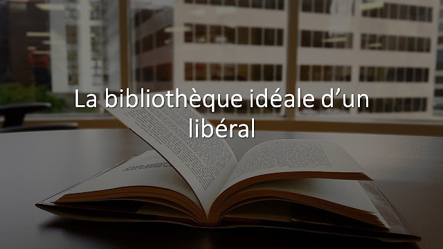 https://mechantreac.blogspot.com/p/la-bibliotheque-ideale-dun-liberal.html