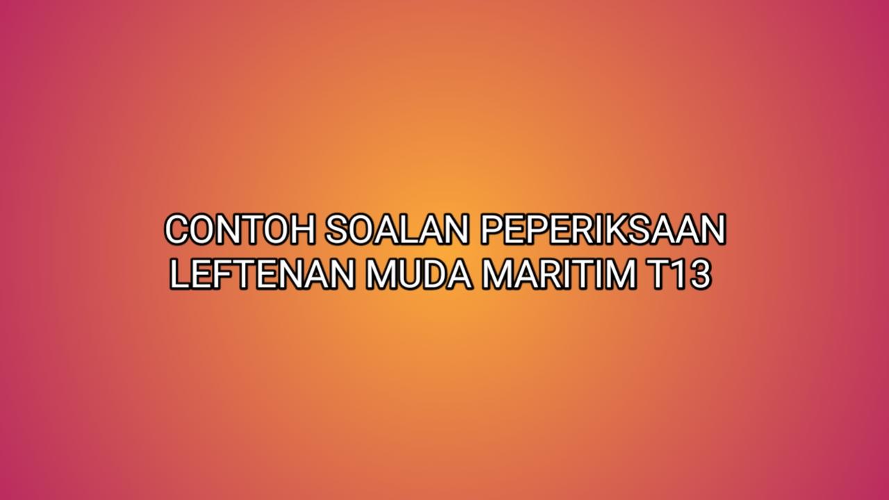 Contoh Soalan Peperiksaan Leftenan Muda Maritim T13 2021