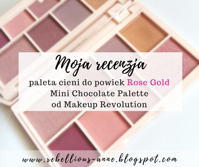 Moja recenzja - paleta cieni do powiek Rose Gold Mini Chocolate Palette od Makeup Revolution