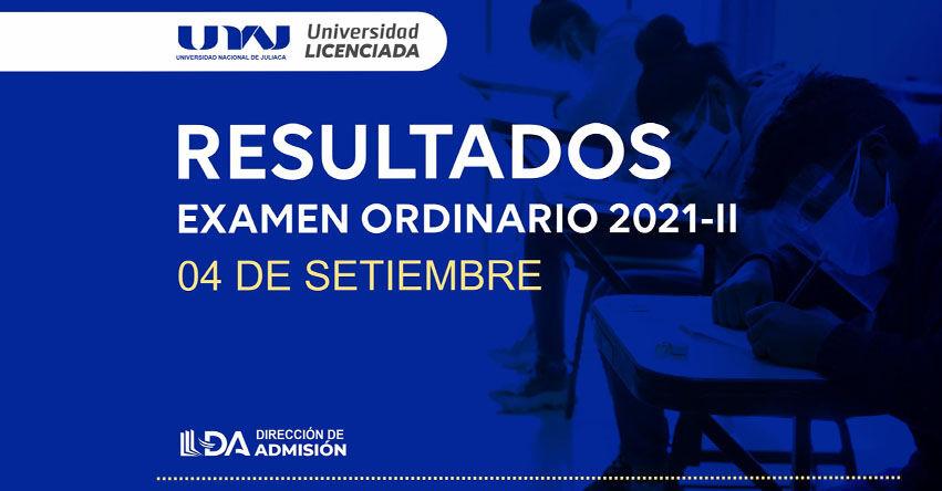 Resultados UNAJ 2021-2 (Sábado 4 Septiembre 2021) Lista de Ingresantes - Examen General de Admisión Presencial - Universidad Nacional de Juliaca - www.unaj.edu.pe
