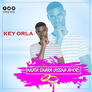 Key Orla - Nkata Sinara (Assina Amor) ( 2019 ) [DOWNLOAD]