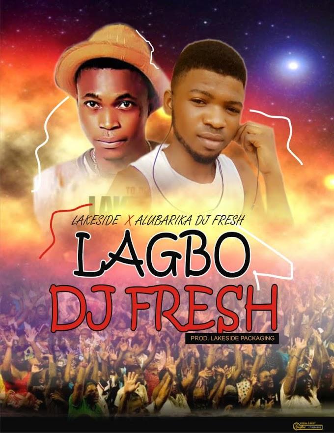 Music: Lakeside ft Alubarika DJ Fresh - Lagbo DJ Fresh