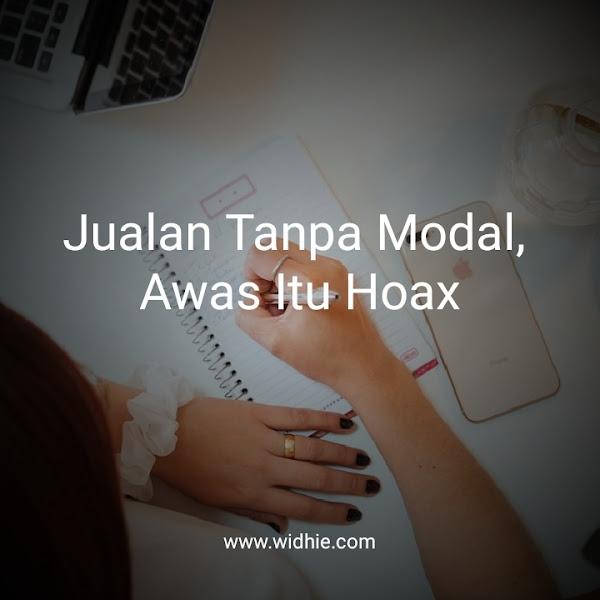 Jualan Tanpa Modal , Awas itu Hoax!