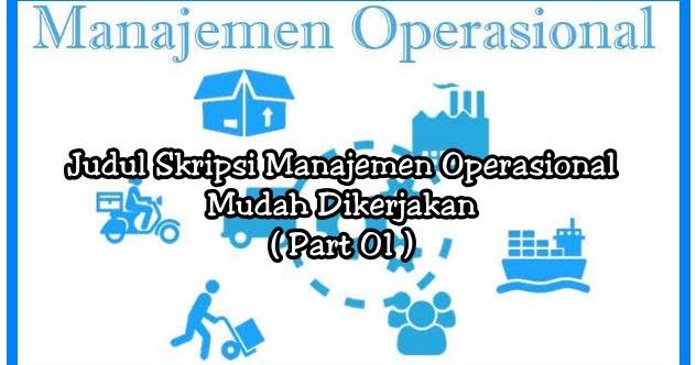 82 Judul Skripsi Manajemen Operasional Mudah Dikerjakan Part 01 Makalah Pedia