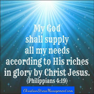 My God shall supply all my needs according to His riches in glory by Christ Jesus (Philippians 4:19)
