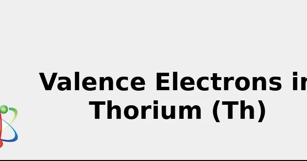 valence electrons in thorium  th    u0026 facts  color