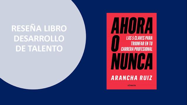 Ahora o Nunca: las 5 claves para triunfar en tu carrera profesional de Arancha Ruiz