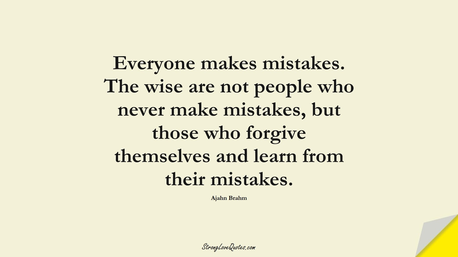 Everyone makes mistakes. The wise are not people who never make mistakes, but those who forgive themselves and learn from their mistakes. (Ajahn Brahm);  #LearningQuotes