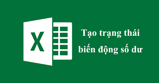 Tạo cột hiển thị trạng thái biến động số dư trong Excel