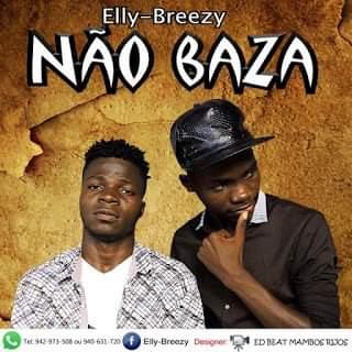 Elly Brezzy –  Não Baza (Rap)  (2019) Download  baixar Gratis Baixar Mp3 Novas Musicas  (2019)