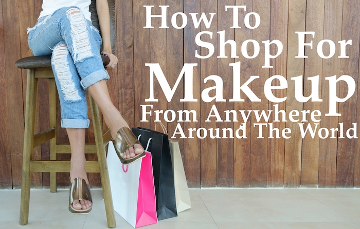 How To Shop Makeup Anywhere Around The World