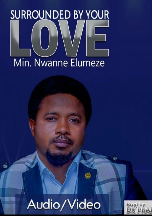 AUDIO: Min. Nwanne Elumeze _ Sorrounded By Your Love.