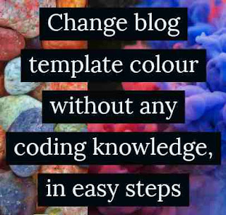 Change your Blogger Custom Template colour in easy steps