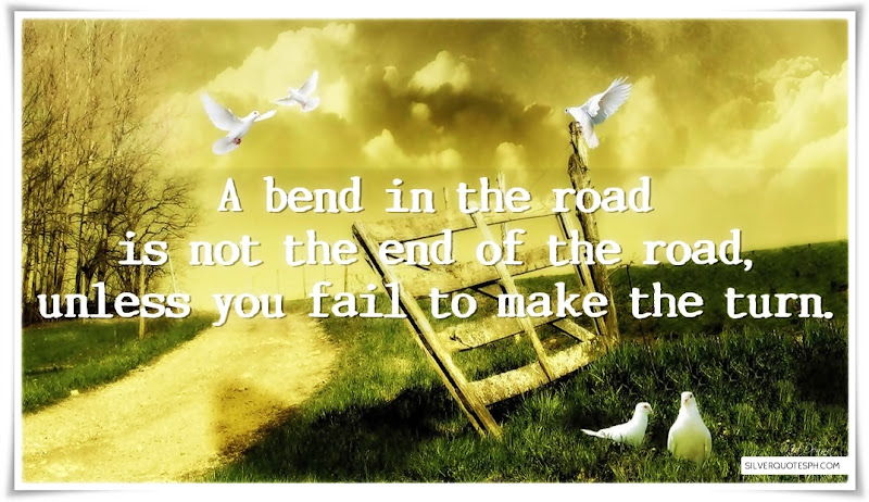 A Bend In The Road Is Not End Of The Road, Picture Quotes, Love Quotes, Sad Quotes, Sweet Quotes, Birthday Quotes, Friendship Quotes, Inspirational Quotes, Tagalog Quotes