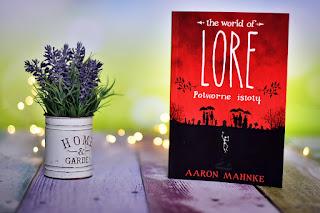 "Aaron Mahnke - ""The world of Lore. Potworne istoty"""