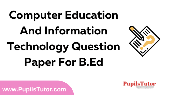 Computer Education And Information Technology Question Paper For B.Ed 1st And 2nd Year And All The 4 Semesters In English, Hindi And Marathi Medium Free Download PDF   Computer Education And Information Technology Question Paper In English   Computer Education And Information Technology Question Paper In Hindi   Computer Education And Information Technology Question Paper In Marathi