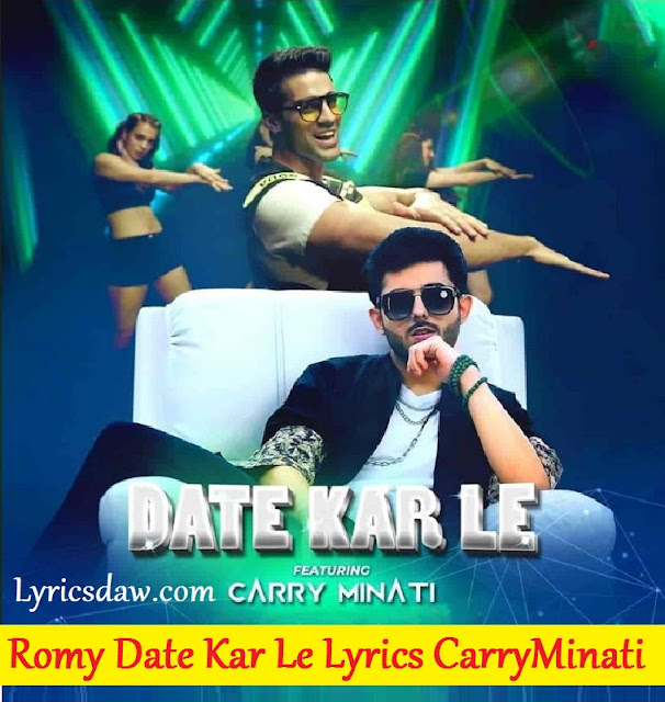 Romy Date Kar Le Lyrics CarryMinati