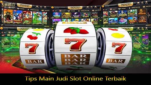 Tips Main Judi Slot Online Terbaik