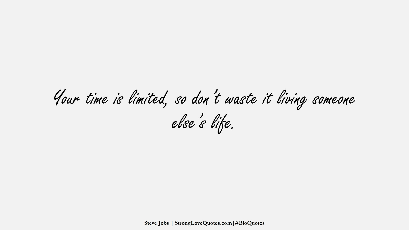 Your time is limited, so don't waste it living someone else's life. (Steve Jobs);  #BioQuotes