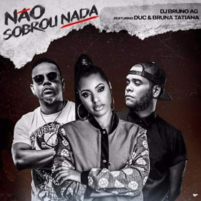 Dj Bruno AG - Não Sobrou Nada (feat. Duc & Bruna Tatiana) 2019