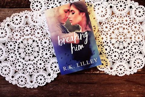 REVIEW: Breaking Him by R.K. Lilley