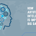 How Artificial Intelligence is Impacting Big Data